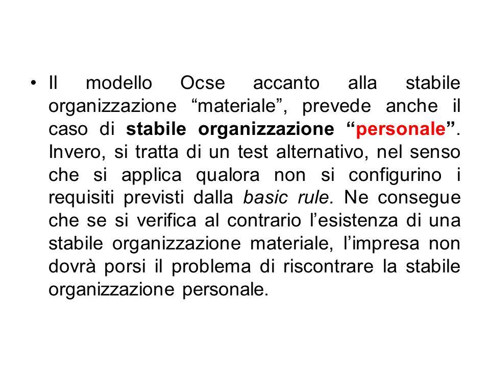 Il modello Ocse accanto alla stabile organizzazione materiale , prevede anche il caso di stabile organizzazione personale .