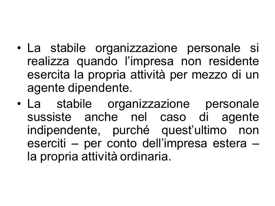 La stabile organizzazione personale si realizza quando l'impresa non residente esercita la propria attività per mezzo di un agente dipendente.