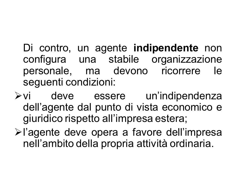 Di contro, un agente indipendente non configura una stabile organizzazione personale, ma devono ricorrere le seguenti condizioni: