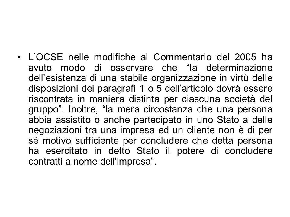 L'OCSE nelle modifiche al Commentario del 2005 ha avuto modo di osservare che la determinazione dell'esistenza di una stabile organizzazione in virtù delle disposizioni dei paragrafi 1 o 5 dell'articolo dovrà essere riscontrata in maniera distinta per ciascuna società del gruppo .