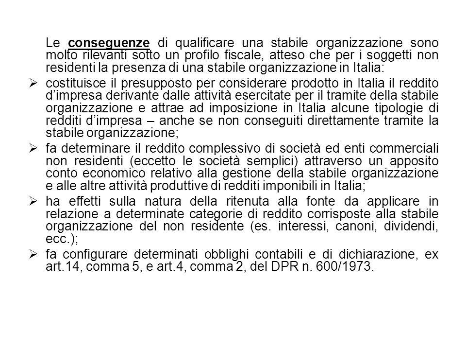 Le conseguenze di qualificare una stabile organizzazione sono molto rilevanti sotto un profilo fiscale, atteso che per i soggetti non residenti la presenza di una stabile organizzazione in Italia: