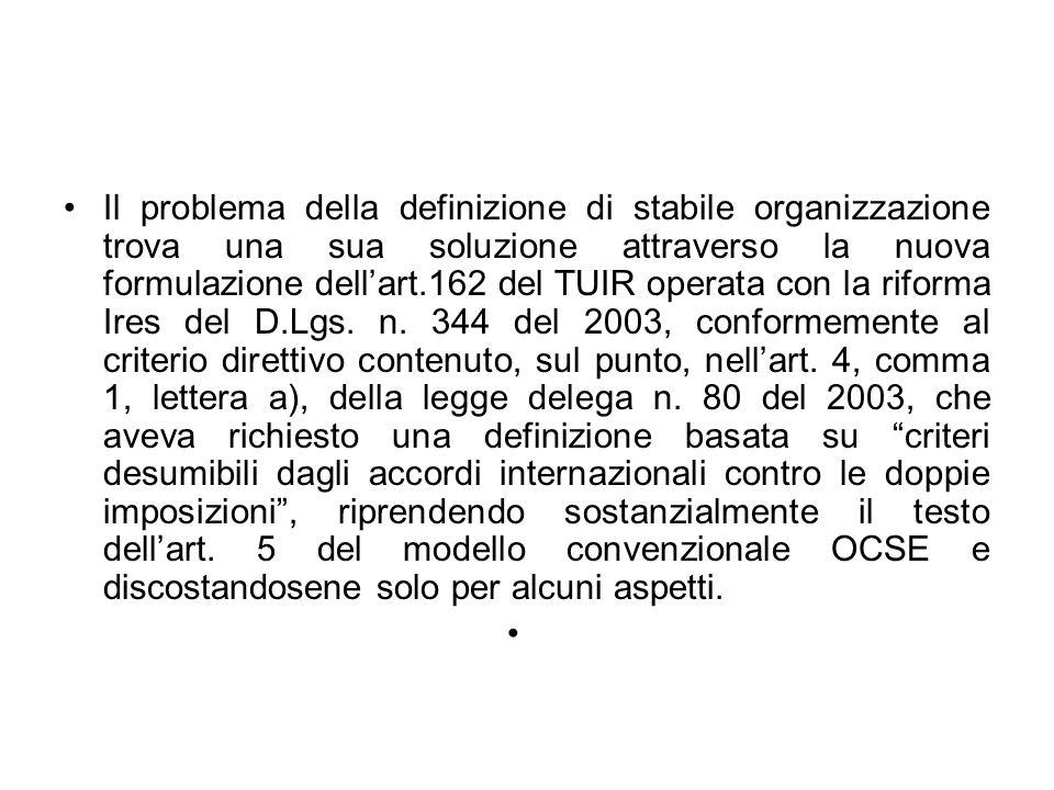 Il problema della definizione di stabile organizzazione trova una sua soluzione attraverso la nuova formulazione dell'art.162 del TUIR operata con la riforma Ires del D.Lgs.