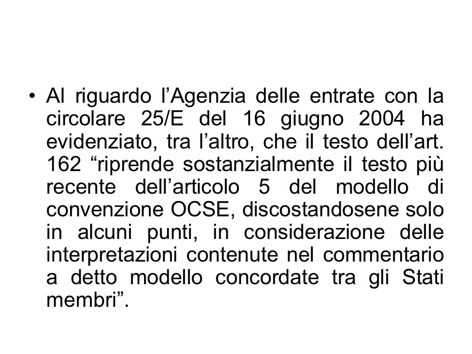 Al riguardo l'Agenzia delle entrate con la circolare 25/E del 16 giugno 2004 ha evidenziato, tra l'altro, che il testo dell'art.