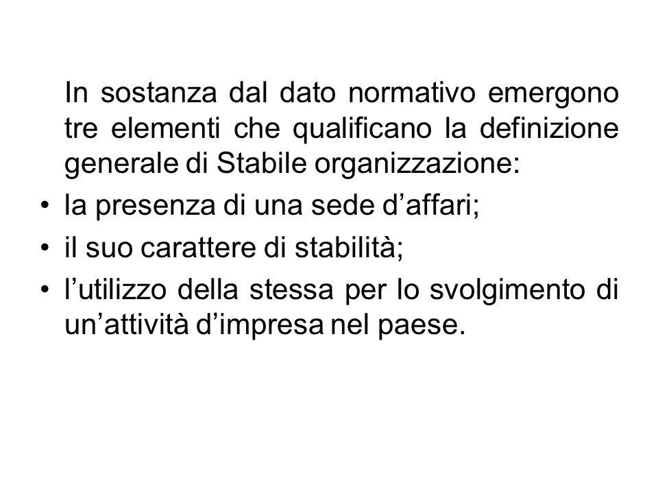 In sostanza dal dato normativo emergono tre elementi che qualificano la definizione generale di Stabile organizzazione: