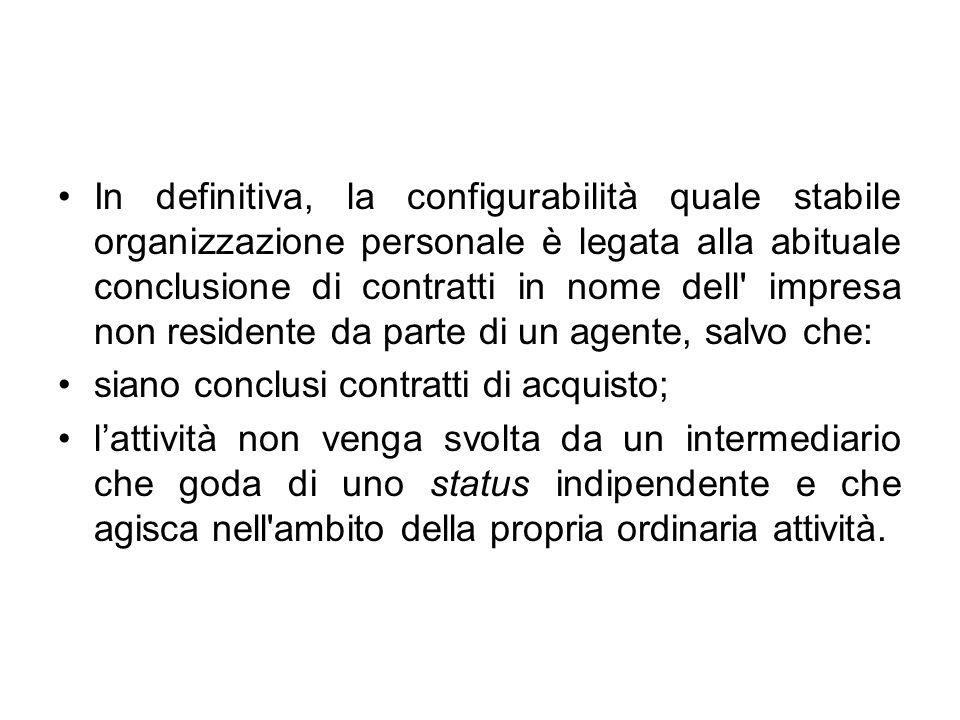 In definitiva, la configurabilità quale stabile organizzazione personale è legata alla abituale conclusione di contratti in nome dell impresa non residente da parte di un agente, salvo che: