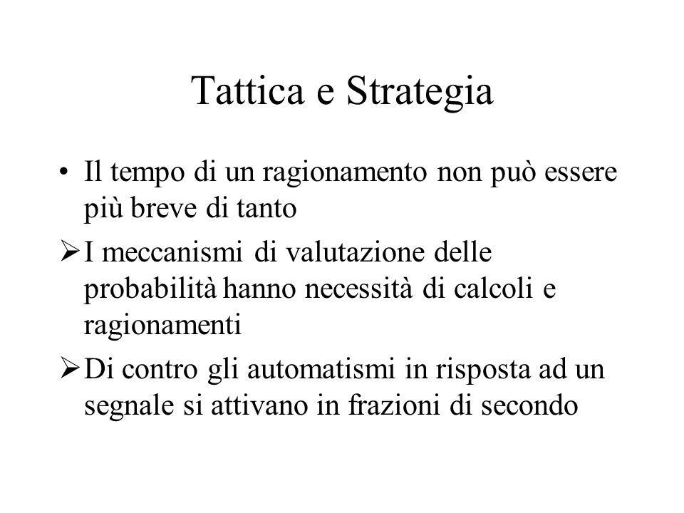 Tattica e Strategia Il tempo di un ragionamento non può essere più breve di tanto.