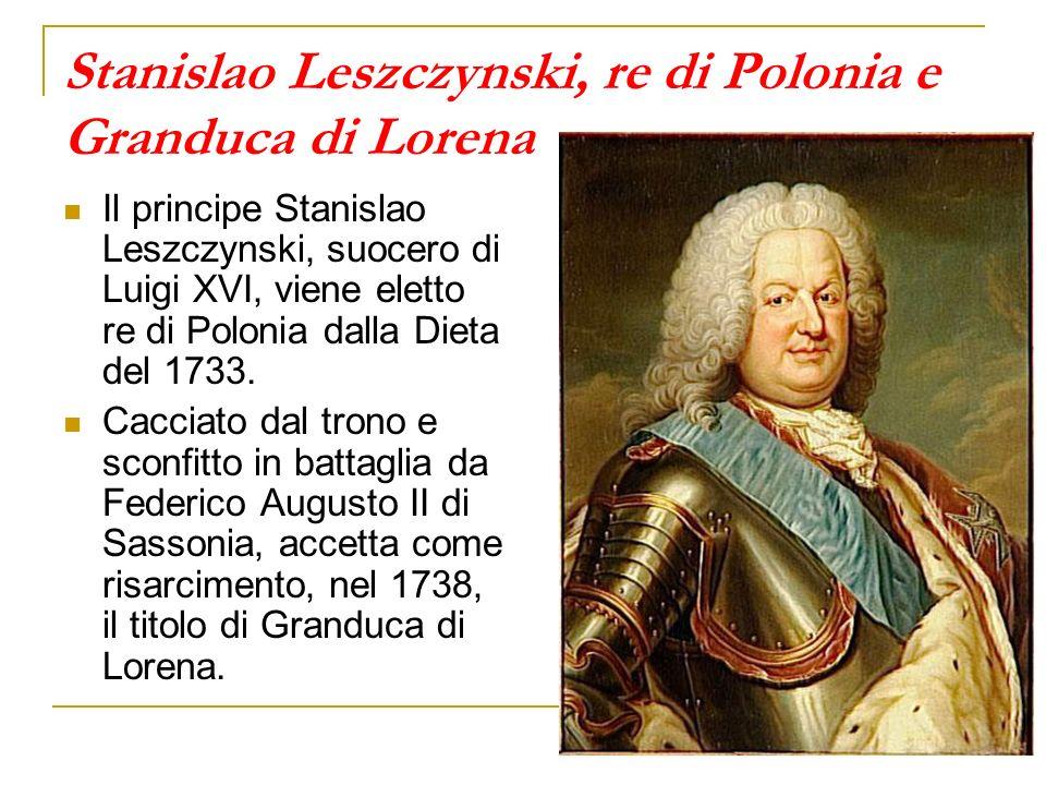 Stanislao Leszczynski, re di Polonia e Granduca di Lorena