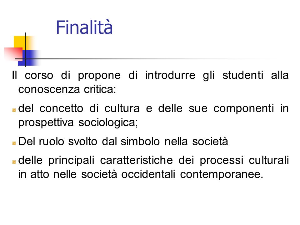 Finalità Il corso di propone di introdurre gli studenti alla conoscenza critica: