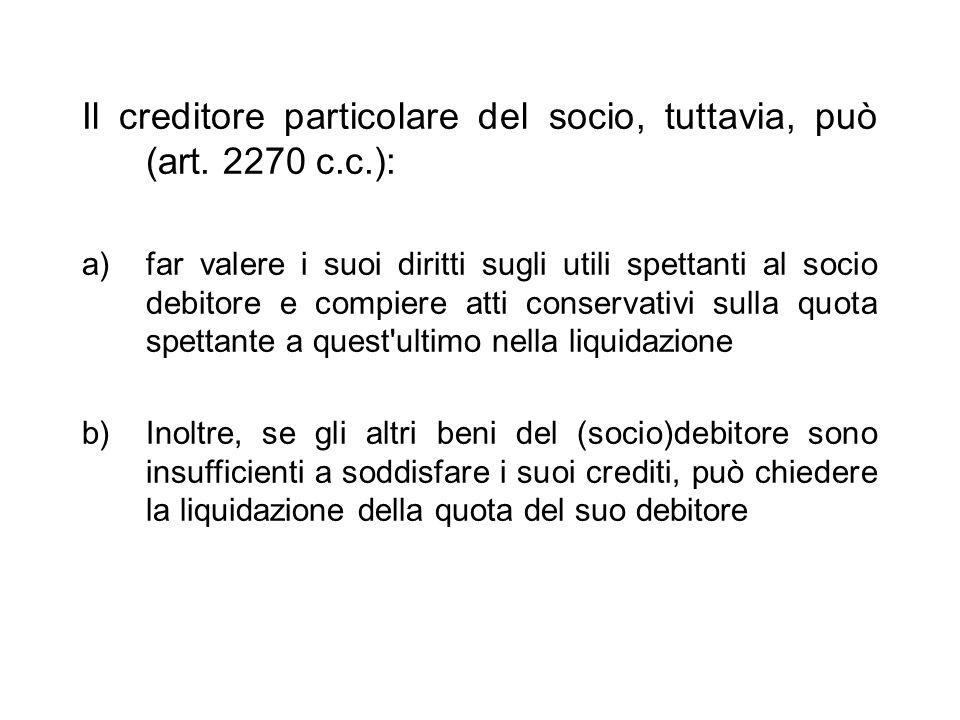 Il creditore particolare del socio, tuttavia, può (art. 2270 c.c.):