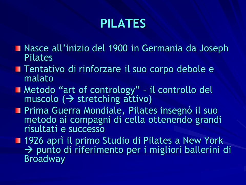 PILATES Nasce all'inizio del 1900 in Germania da Joseph Pilates