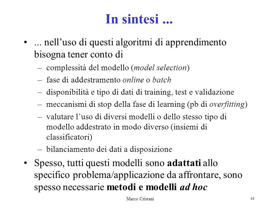 In sintesi ... ... nell'uso di questi algoritmi di apprendimento bisogna tener conto di. complessità del modello (model selection)