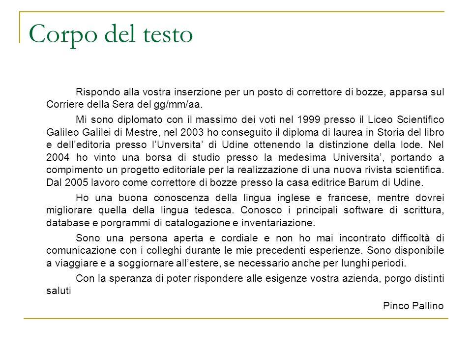 Corpo del testo Rispondo alla vostra inserzione per un posto di correttore di bozze, apparsa sul Corriere della Sera del gg/mm/aa.