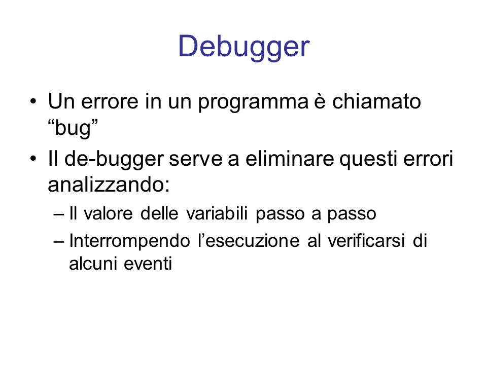 Debugger Un errore in un programma è chiamato bug