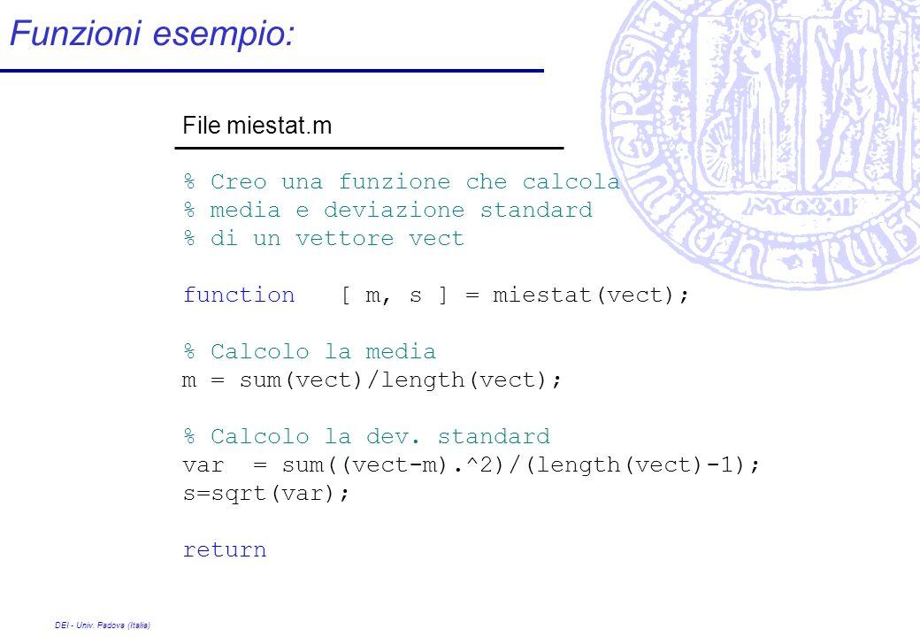 Funzioni esempio: File miestat.m % Creo una funzione che calcola