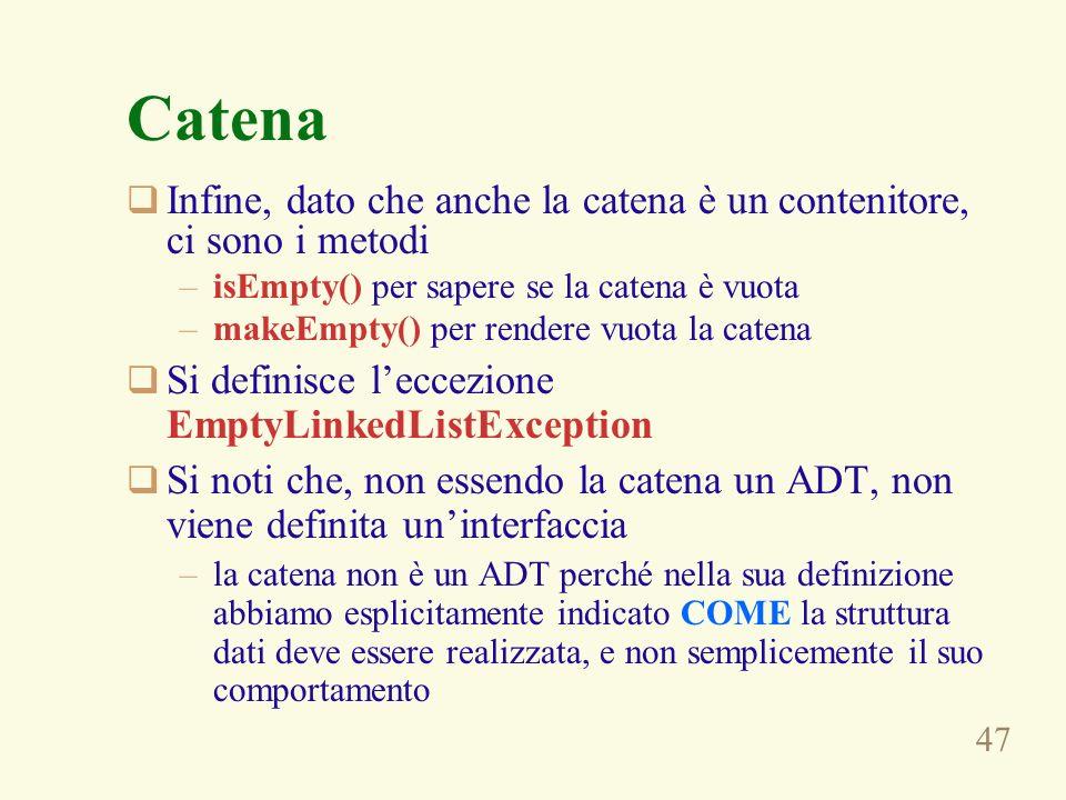 CatenaInfine, dato che anche la catena è un contenitore, ci sono i metodi. isEmpty() per sapere se la catena è vuota.