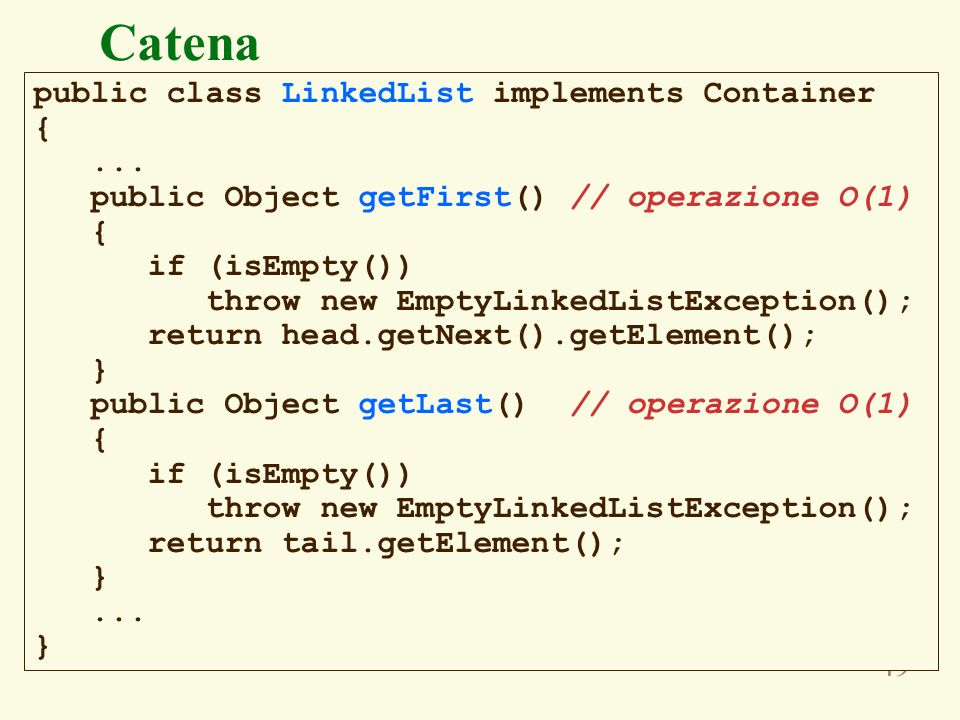Catena public class LinkedList implements Container { ...
