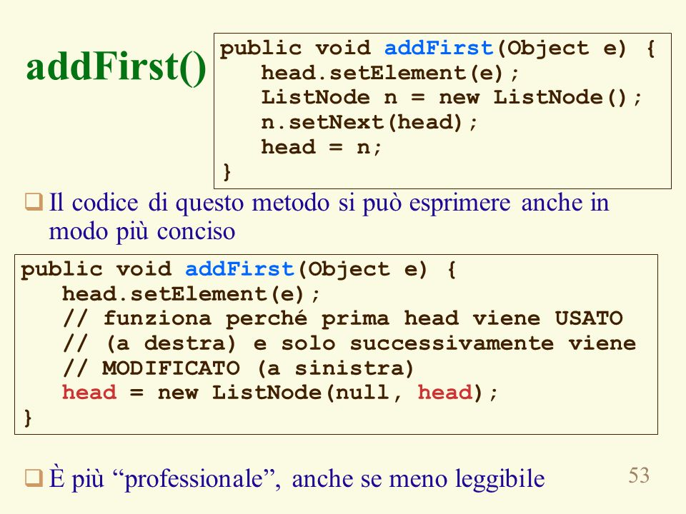 addFirst() public void addFirst(Object e) { head.setElement(e); ListNode n = new ListNode(); n.setNext(head);