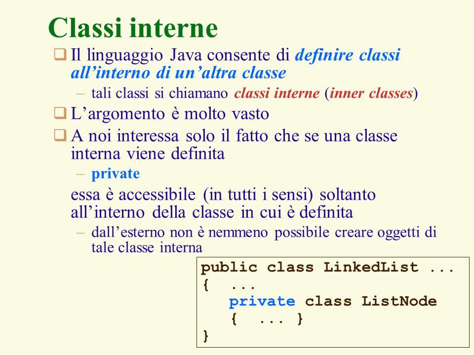 Classi interne Il linguaggio Java consente di definire classi all'interno di un'altra classe. tali classi si chiamano classi interne (inner classes)