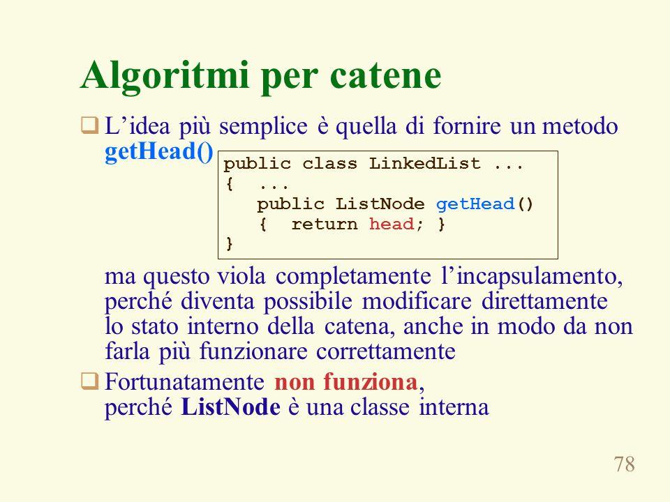 Algoritmi per catene L'idea più semplice è quella di fornire un metodo getHead()