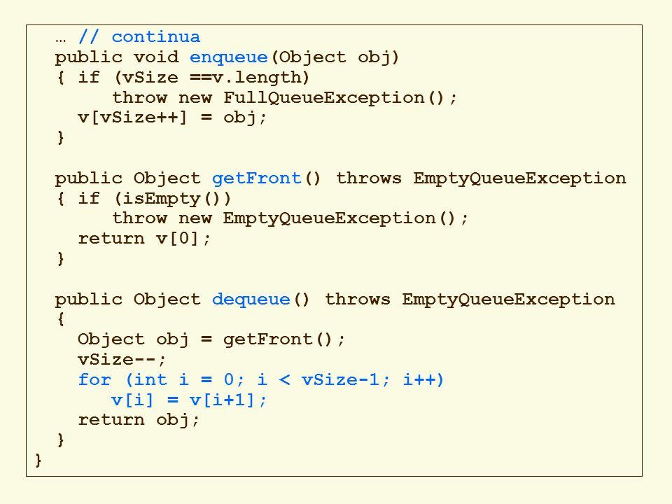 … // continuapublic void enqueue(Object obj) { if (vSize ==v.length) throw new FullQueueException();