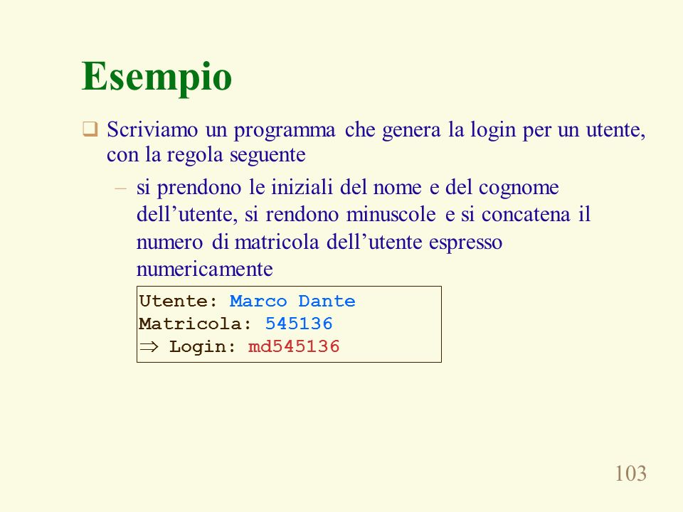 Esempio Scriviamo un programma che genera la login per un utente, con la regola seguente.
