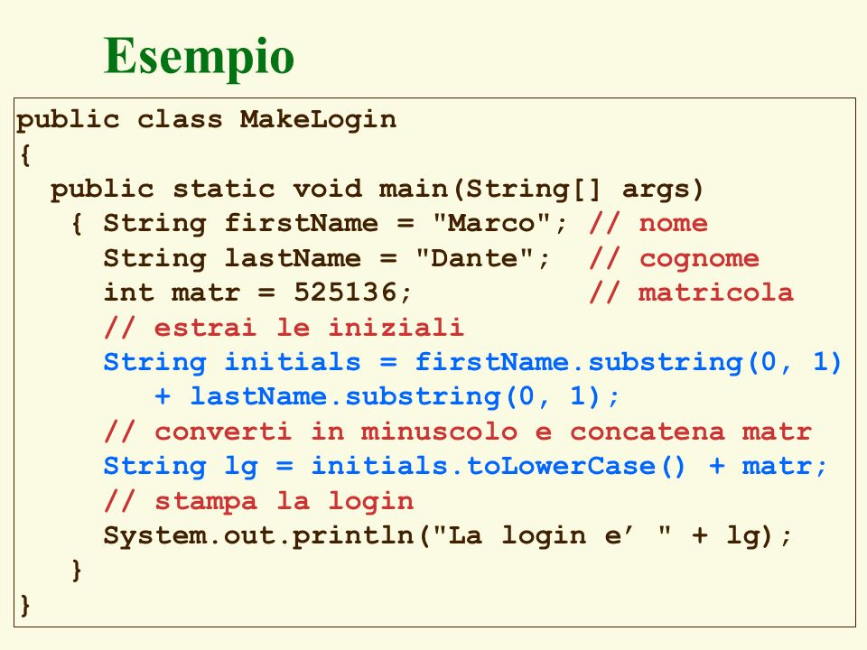 Esempio public class MakeLogin {
