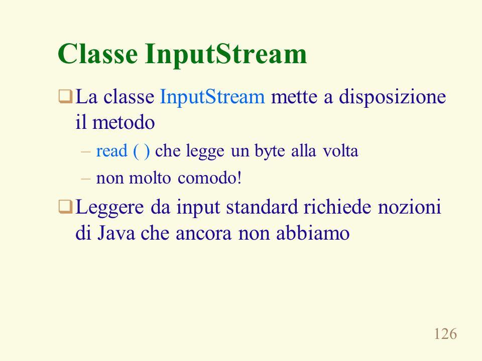 Classe InputStream La classe InputStream mette a disposizione il metodo. read ( ) che legge un byte alla volta.