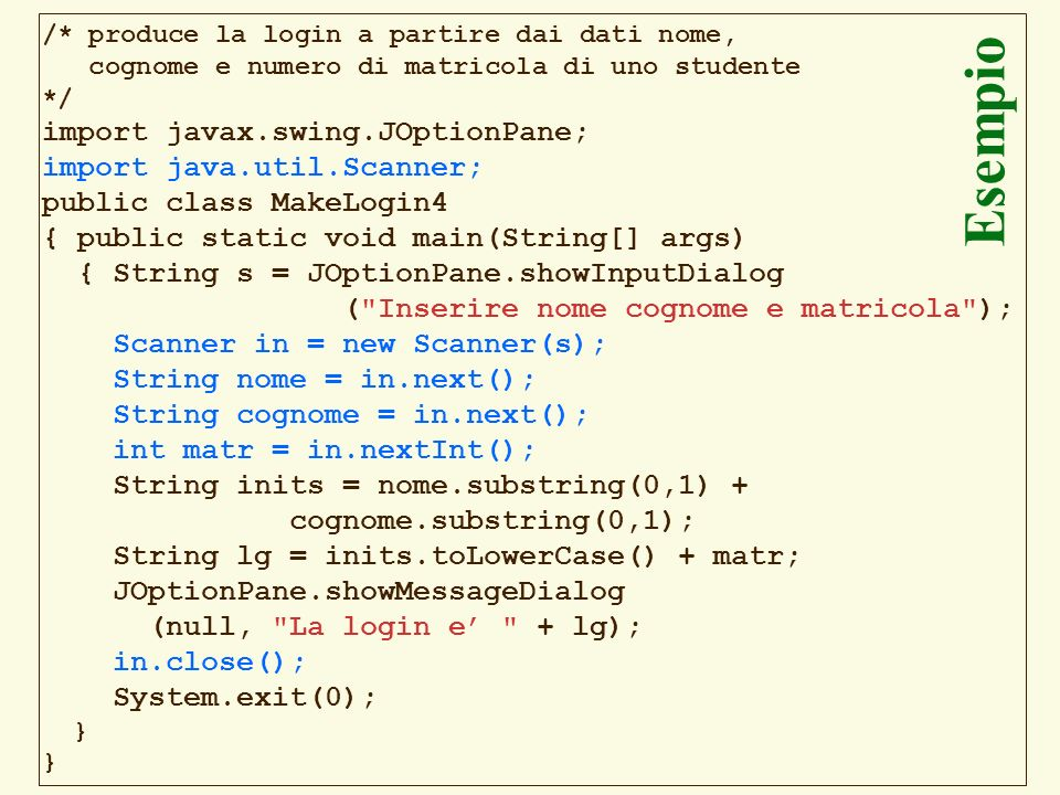 Esempio Esempio import javax.swing.JOptionPane;