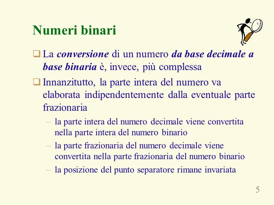 Numeri binari La conversione di un numero da base decimale a base binaria è, invece, più complessa.