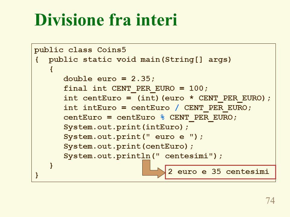 Divisione fra interi public class Coins5