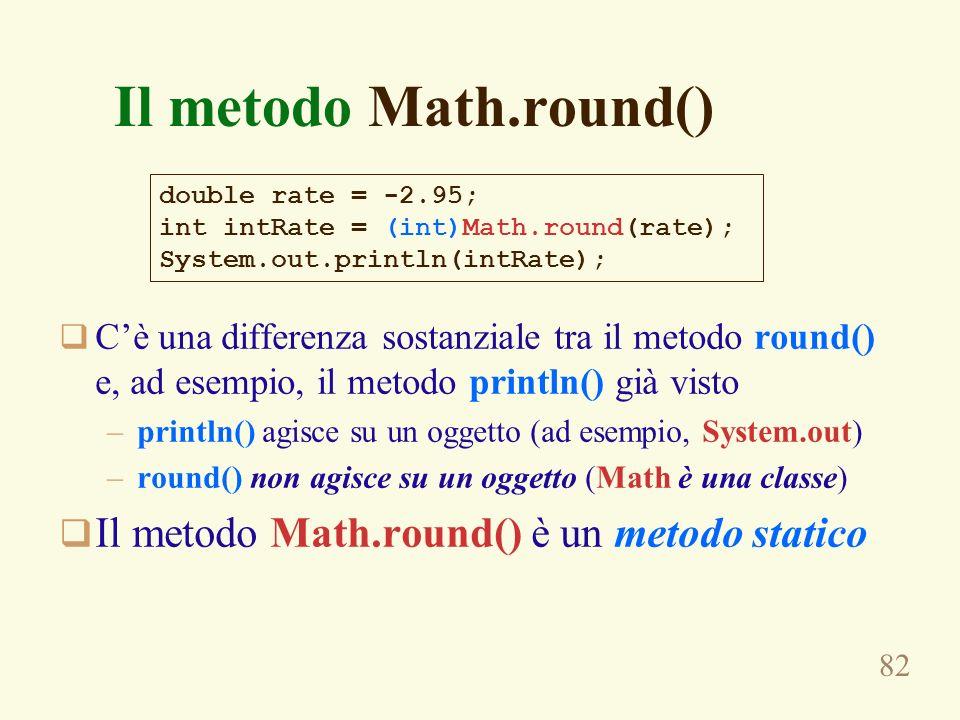 Il metodo Math.round() Il metodo Math.round() è un metodo statico