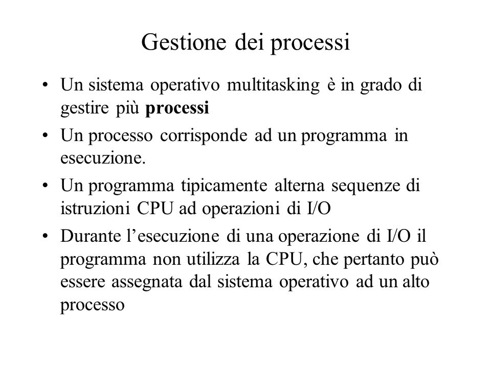 Gestione dei processi Un sistema operativo multitasking è in grado di gestire più processi. Un processo corrisponde ad un programma in esecuzione.