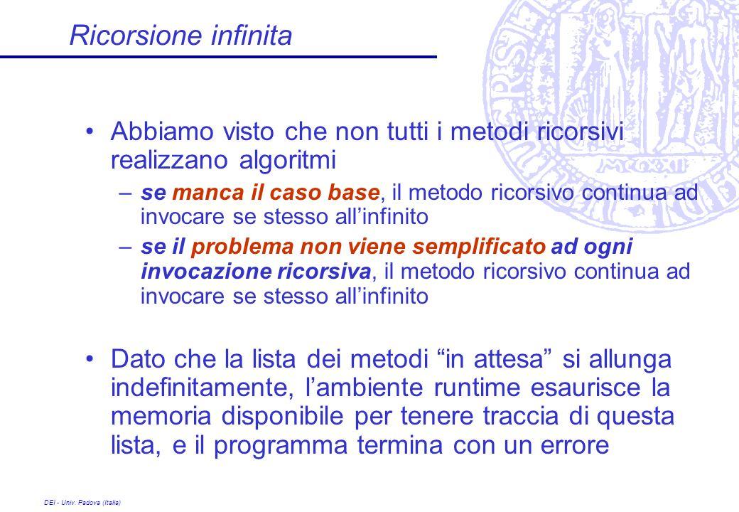 Ricorsione infinita Abbiamo visto che non tutti i metodi ricorsivi realizzano algoritmi.
