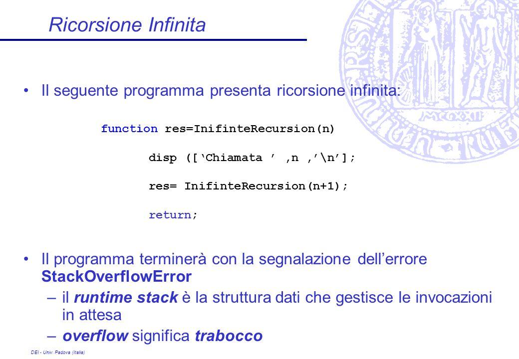Ricorsione Infinita Il seguente programma presenta ricorsione infinita: Il programma terminerà con la segnalazione dell'errore StackOverflowError.