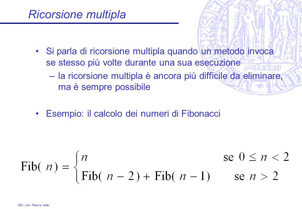 Ricorsione multipla Si parla di ricorsione multipla quando un metodo invoca se stesso più volte durante una sua esecuzione.