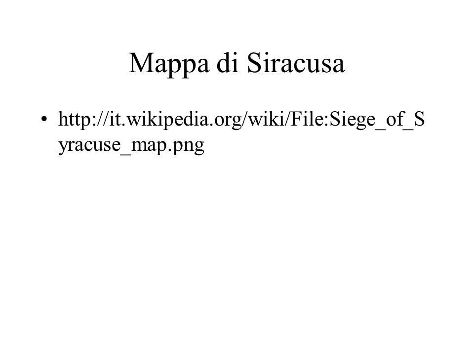 Mappa di Siracusa http://it.wikipedia.org/wiki/File:Siege_of_Syracuse_map.png