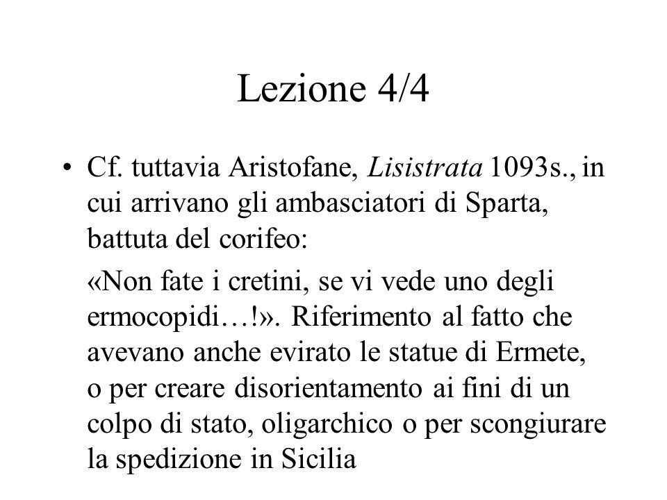 Lezione 4/4 Cf. tuttavia Aristofane, Lisistrata 1093s., in cui arrivano gli ambasciatori di Sparta, battuta del corifeo: