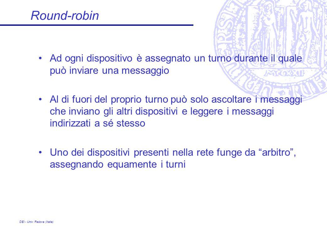 Round-robin Ad ogni dispositivo è assegnato un turno durante il quale può inviare una messaggio.