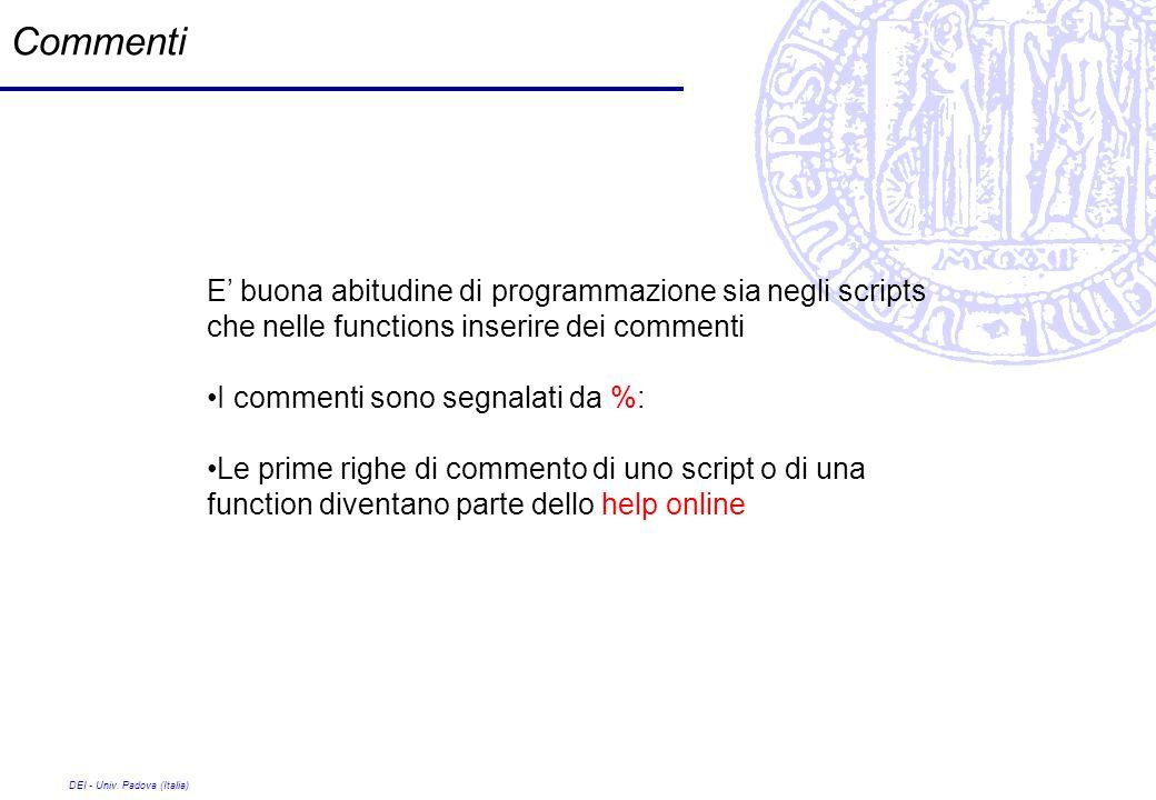 Commenti E' buona abitudine di programmazione sia negli scripts che nelle functions inserire dei commenti.