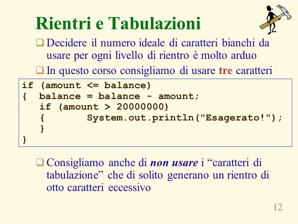 Rientri e Tabulazioni Decidere il numero ideale di caratteri bianchi da usare per ogni livello di rientro è molto arduo.