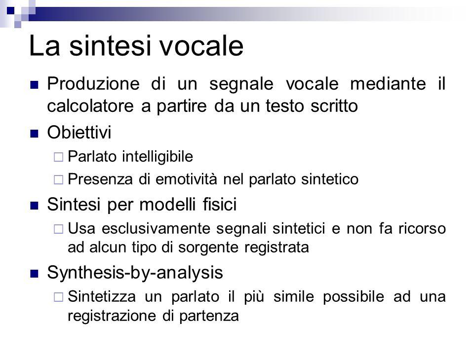 La sintesi vocale Produzione di un segnale vocale mediante il calcolatore a partire da un testo scritto.