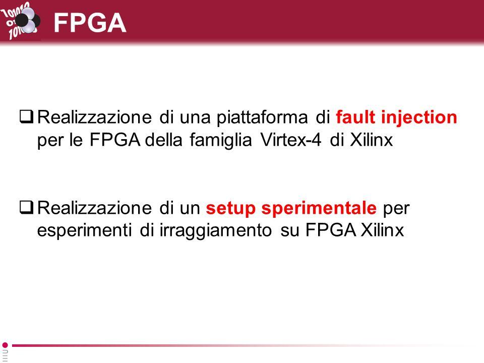 FPGA Realizzazione di una piattaforma di fault injection per le FPGA della famiglia Virtex-4 di Xilinx.
