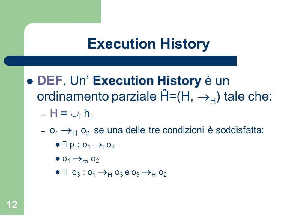 Execution History DEF. Un' Execution History è un ordinamento parziale Ĥ=(H, H) tale che: H = i hi.