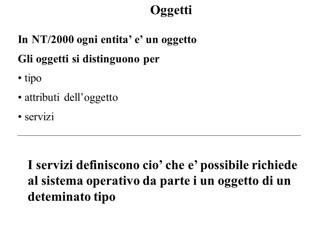 Oggetti In NT/2000 ogni entita' e' un oggetto. Gli oggetti si distinguono per. tipo. attributi dell'oggetto.