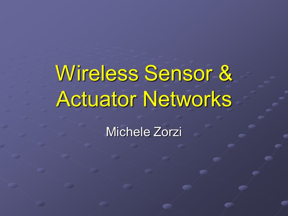 Wireless Sensor & Actuator Networks