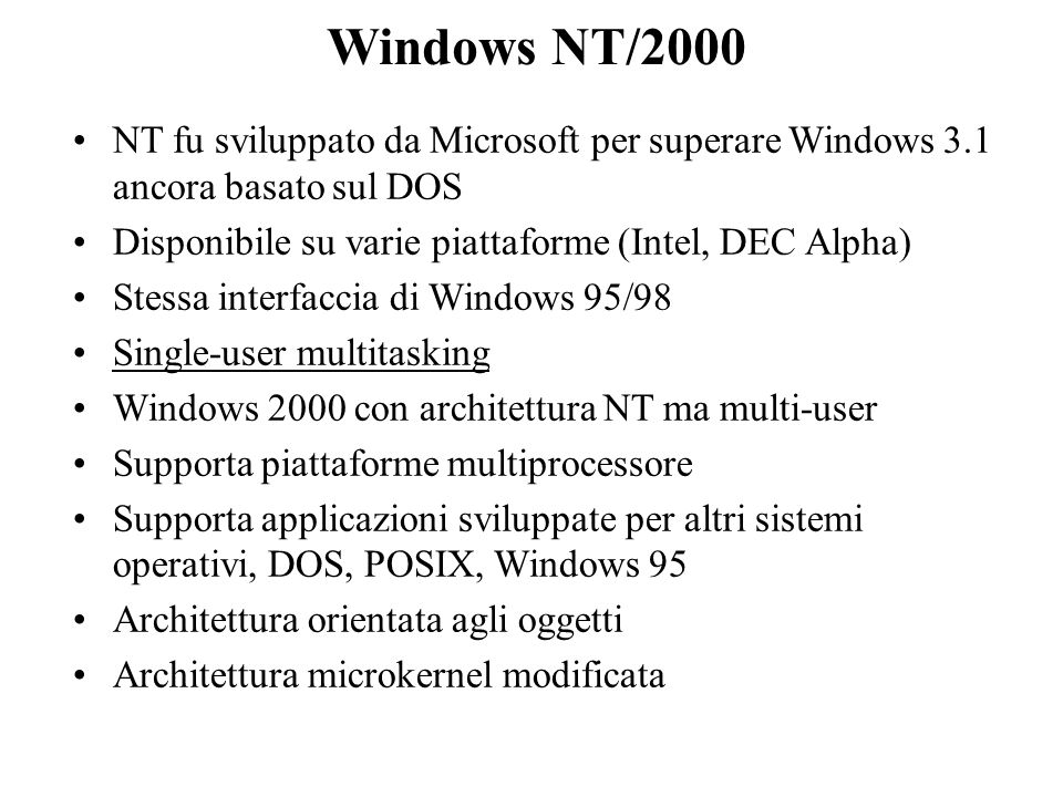 Windows NT/2000 NT fu sviluppato da Microsoft per superare Windows 3.1 ancora basato sul DOS. Disponibile su varie piattaforme (Intel, DEC Alpha)
