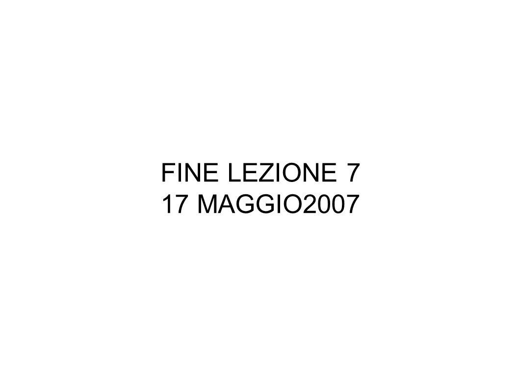 FINE LEZIONE 7 17 MAGGIO2007