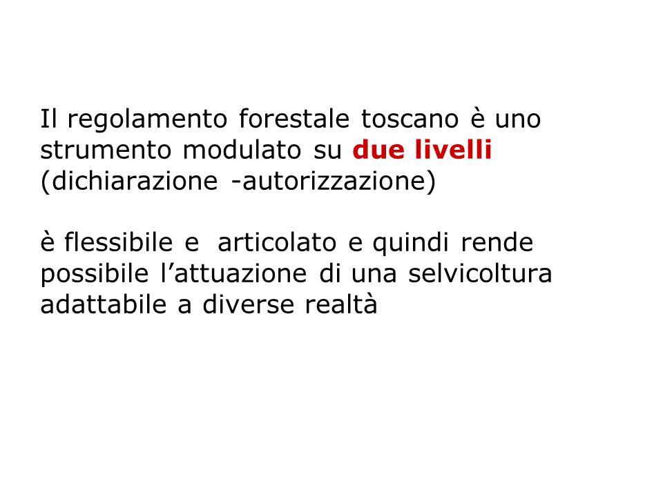 Il regolamento forestale toscano è uno strumento modulato su due livelli (dichiarazione -autorizzazione) è flessibile e articolato e quindi rende possibile l'attuazione di una selvicoltura adattabile a diverse realtà