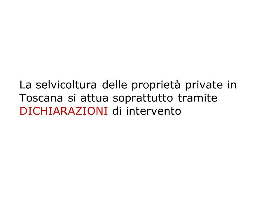 La selvicoltura delle proprietà private in Toscana si attua soprattutto tramite DICHIARAZIONI di intervento
