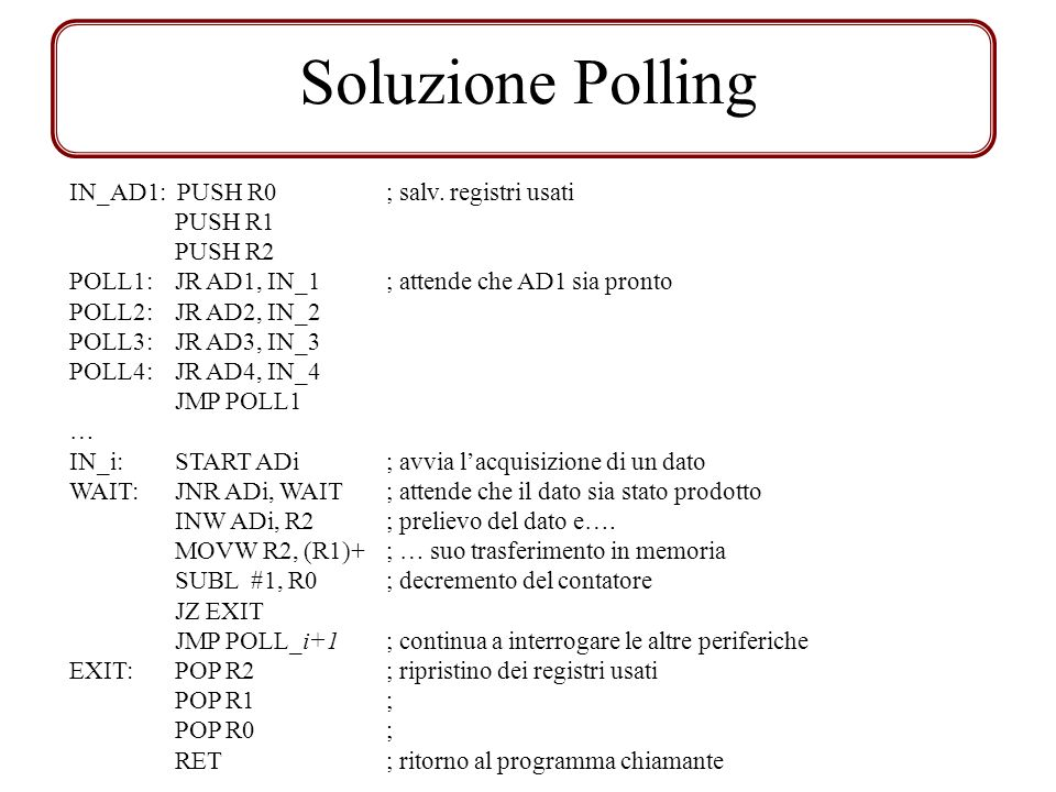 Soluzione Polling IN_AD1: PUSH R0 ; salv. registri usati PUSH R1